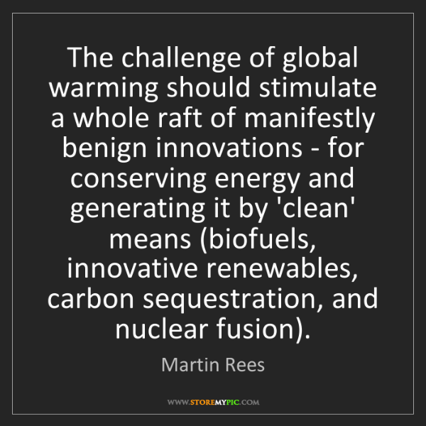 Martin Rees: The challenge of global warming should stimulate a whole...