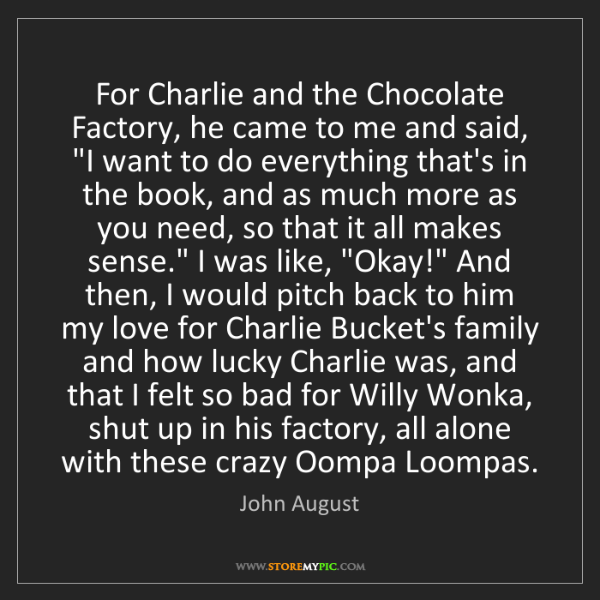 John August: For Charlie and the Chocolate Factory, he came to me...