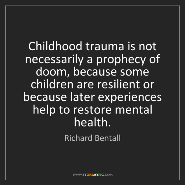 Richard Bentall: Childhood trauma is not necessarily a prophecy of doom,...