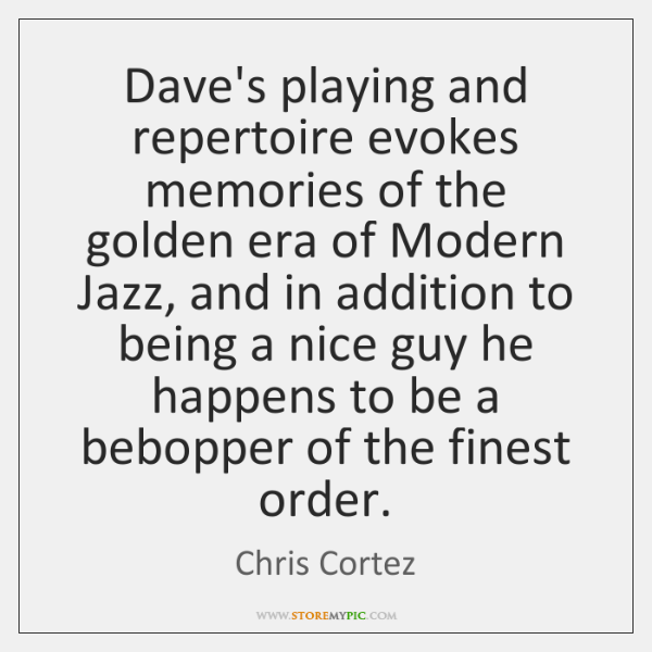 Dave's playing and repertoire evokes memories of the golden era of Modern ...