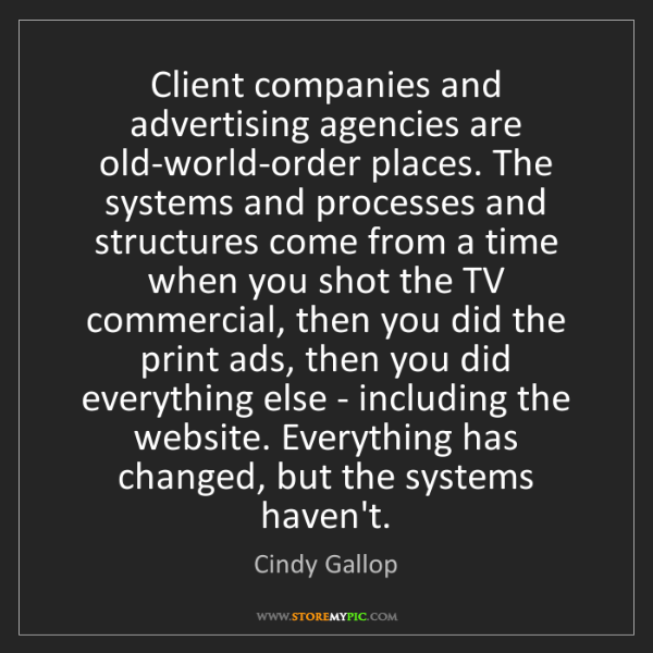Cindy Gallop: Client companies and advertising agencies are old-world-order...