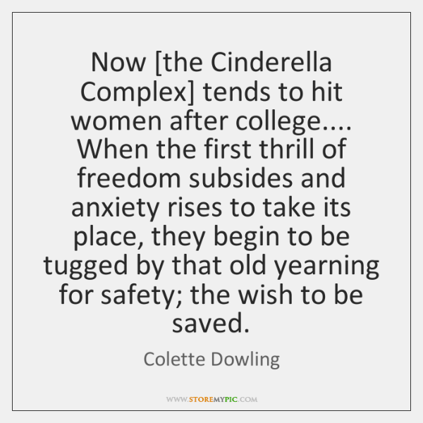 Now [the Cinderella Complex] tends to hit women after college.... When the ...