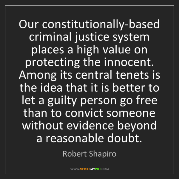 Robert Shapiro: Our constitutionally-based criminal justice system places...