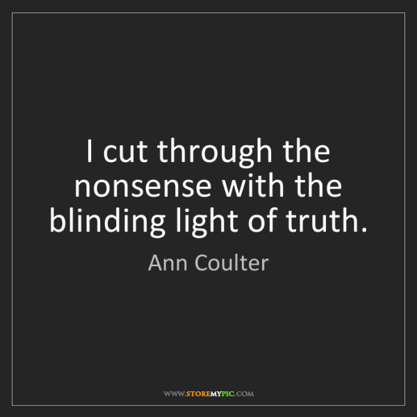 Ann Coulter: I cut through the nonsense with the blinding light of...