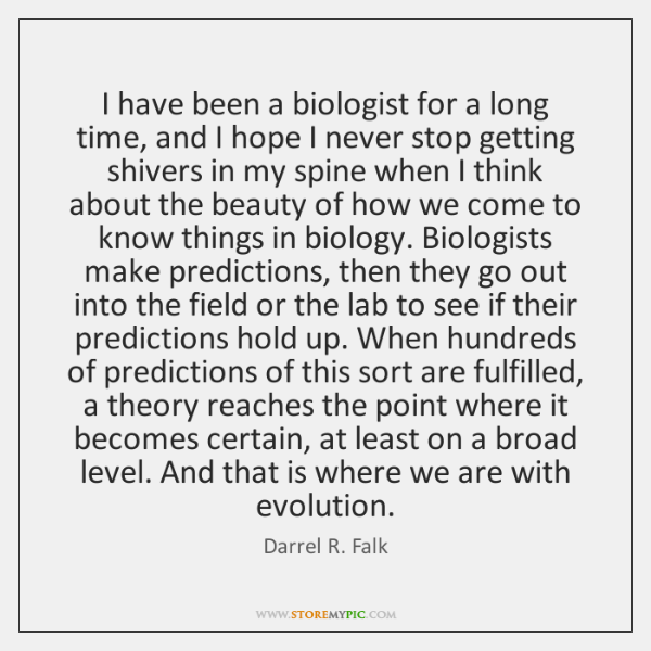 I have been a biologist for a long time, and I hope ...