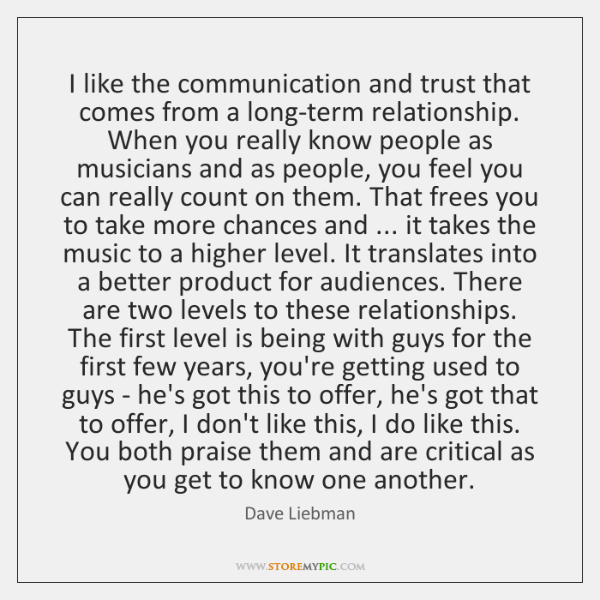 I like the communication and trust that comes from a long-term relationship. ...