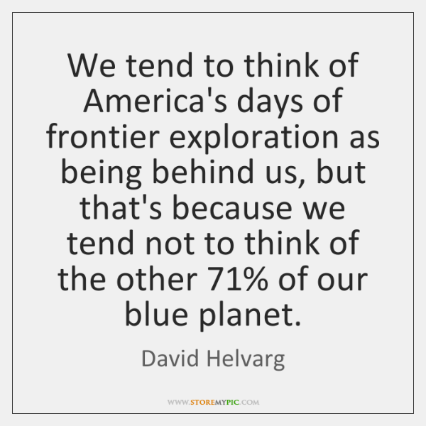 We tend to think of America's days of frontier exploration as being ...