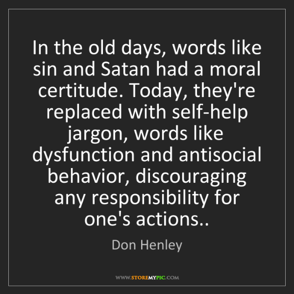 Don Henley: In the old days, words like sin and Satan had a moral...