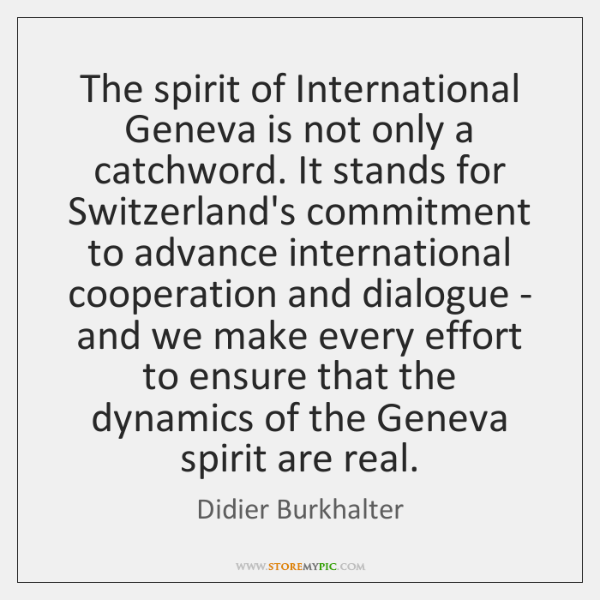 The spirit of International Geneva is not only a catchword. It stands ...