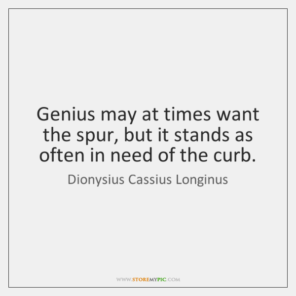 Genius may at times want the spur, but it stands as often ...