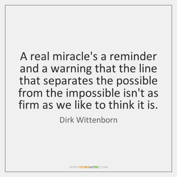 A real miracle's a reminder and a warning that the line that ...