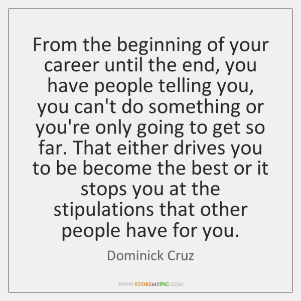 From the beginning of your career until the end, you have people ...