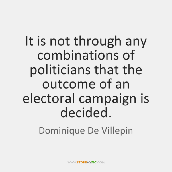 It is not through any combinations of politicians that the outcome of ...