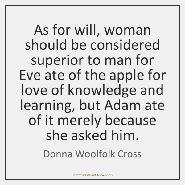 As for will, woman should be considered superior to man for Eve ...