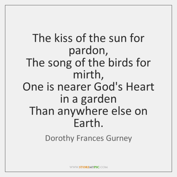 The kiss of the sun for pardon,   The song of the birds ...