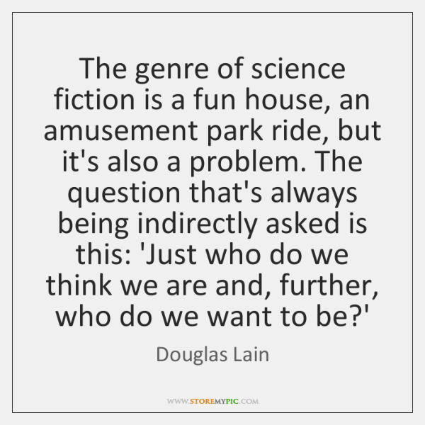 The genre of science fiction is a fun house, an amusement park ...