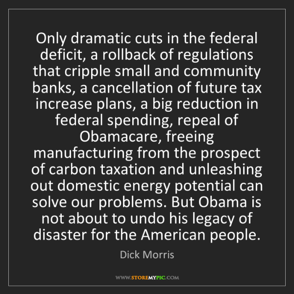 Dick Morris: Only dramatic cuts in the federal deficit, a rollback...