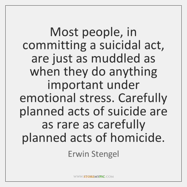 Most people, in committing a suicidal act, are just as muddled as ...