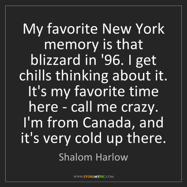 Shalom Harlow: My favorite New York memory is that blizzard in '96....