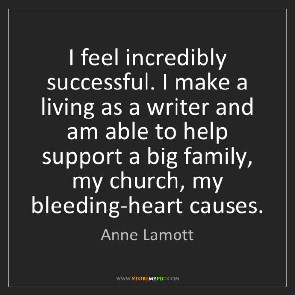 Anne Lamott: I feel incredibly successful. I make a living as a writer...