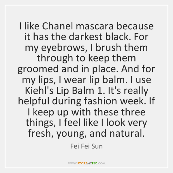 I like Chanel mascara because it has the darkest black. For my ...