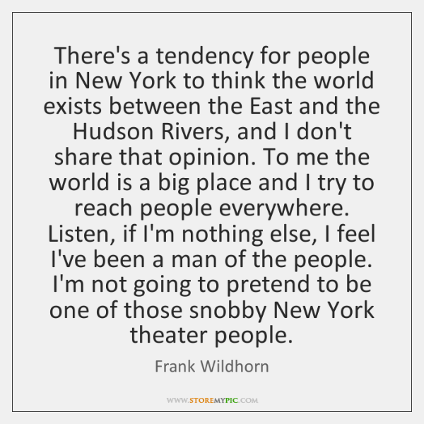 There's a tendency for people in New York to think the world ...