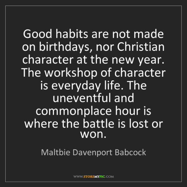 Maltbie Davenport Babcock: Good habits are not made on birthdays, nor Christian...