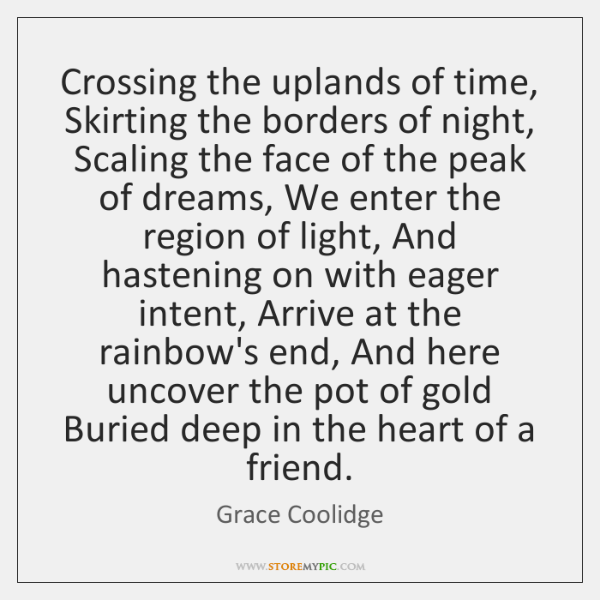 Crossing the uplands of time, Skirting the borders of night, Scaling the ...