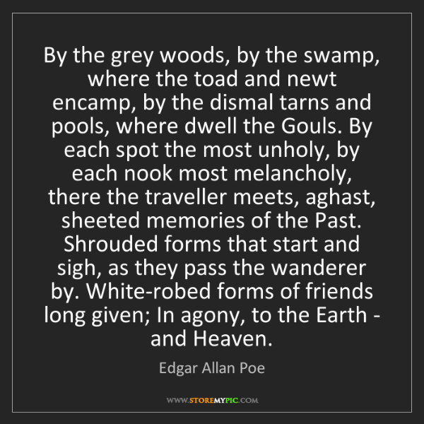 Edgar Allan Poe: By the grey woods, by the swamp, where the toad and newt...