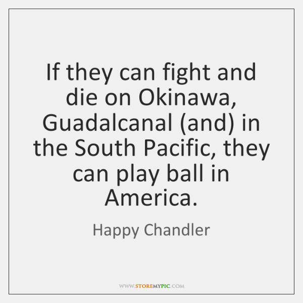If they can fight and die on Okinawa, Guadalcanal (and) in the ...