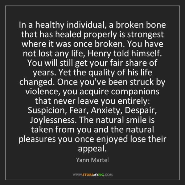 Yann Martel: In a healthy individual, a broken bone that has healed...