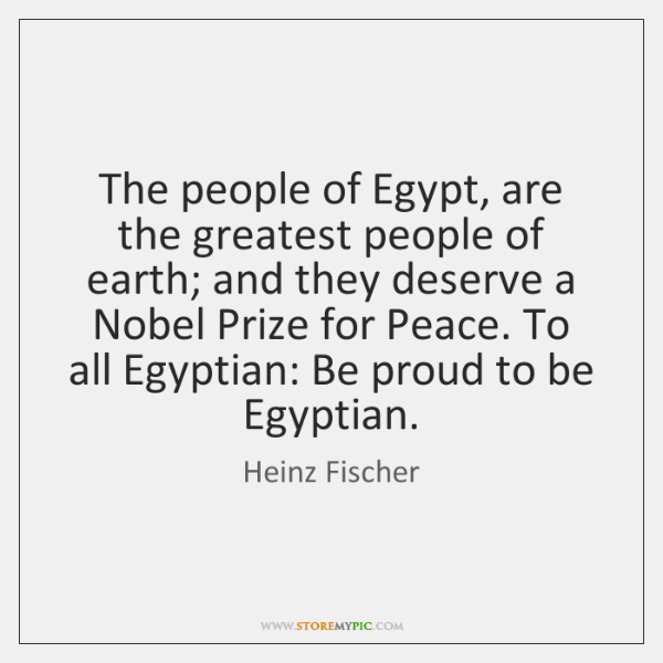 The people of Egypt, are the greatest people of earth; and they ...