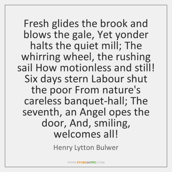 Fresh glides the brook and blows the gale, Yet yonder halts the ...