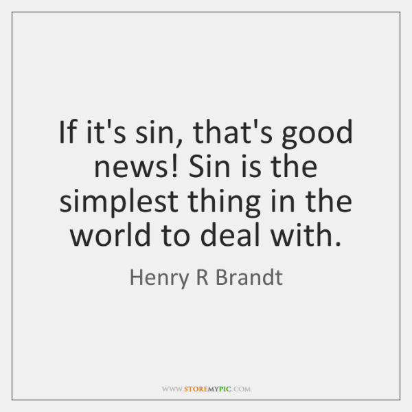 If it's sin, that's good news! Sin is the simplest thing in ...