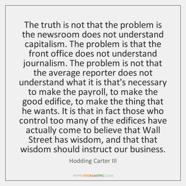 The truth is not that the problem is the newsroom does not ...