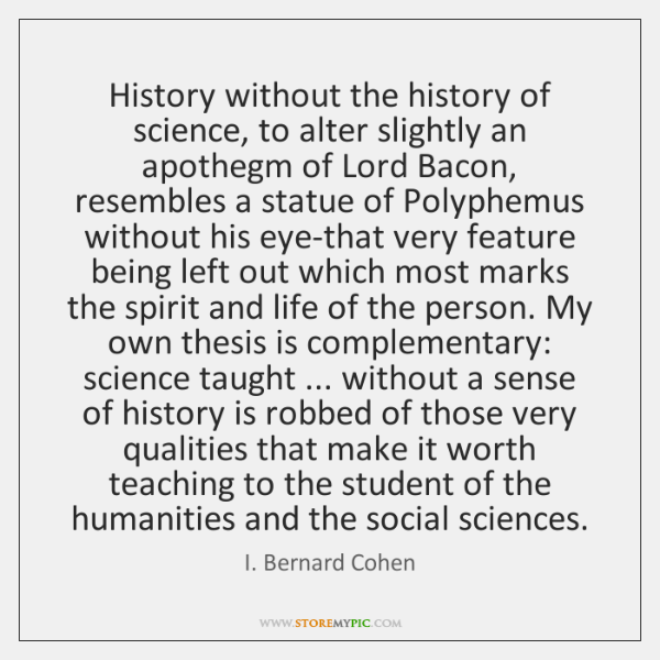 History without the history of science, to alter slightly an apothegm of ...