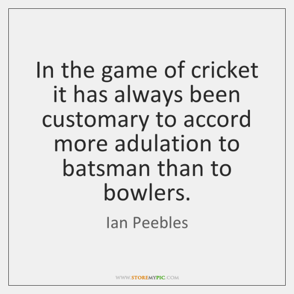 In the game of cricket it has always been customary to accord ...
