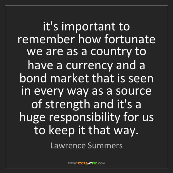 Lawrence Summers: it's important to remember how fortunate we are as a...