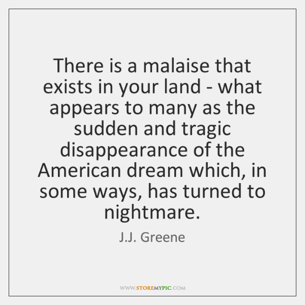 There is a malaise that exists in your land - what appears ...