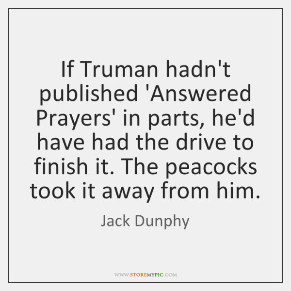 If Truman hadn't published 'Answered Prayers' in parts, he'd have had the ...