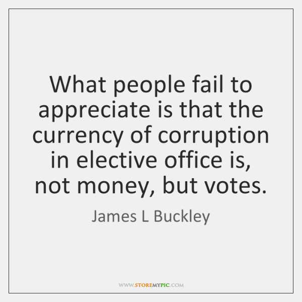 What people fail to appreciate is that the currency of corruption in ...
