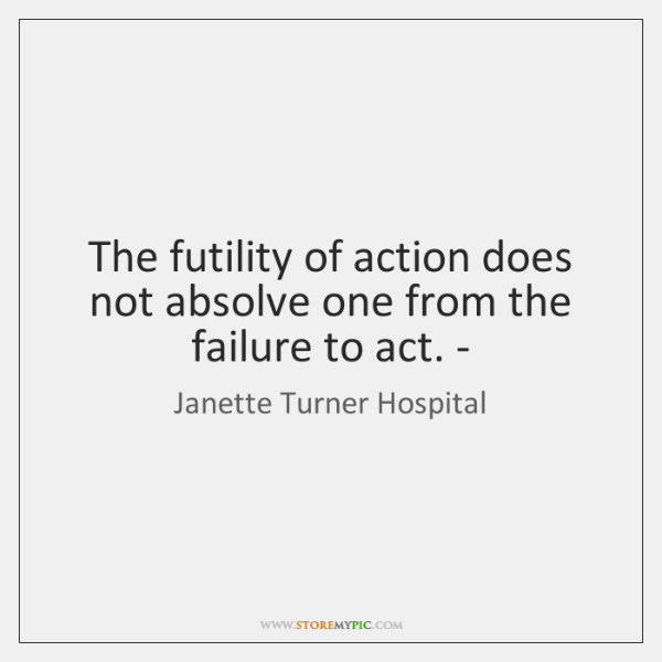 The futility of action does not absolve one from the failure to ...