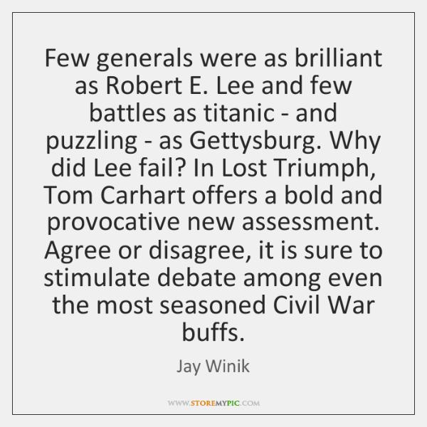 Few generals were as brilliant as Robert E. Lee and few battles ...