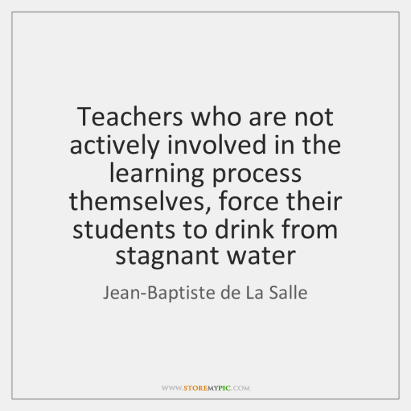 Teachers who are not actively involved in the learning process themselves, force ...
