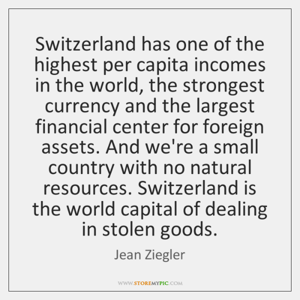 Switzerland has one of the highest per capita incomes in the world, ...