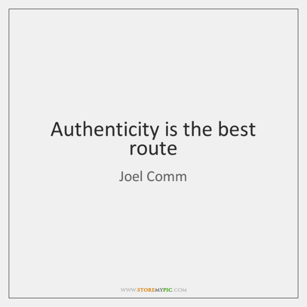 Authenticity is the best route