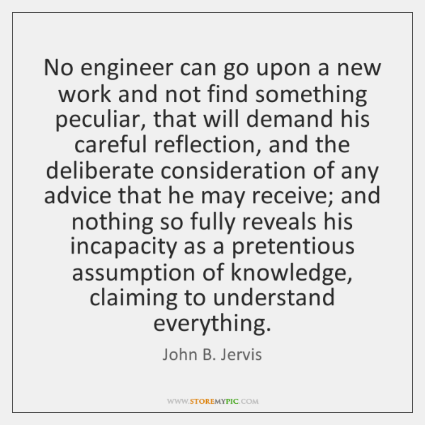 No engineer can go upon a new work and not find something ...