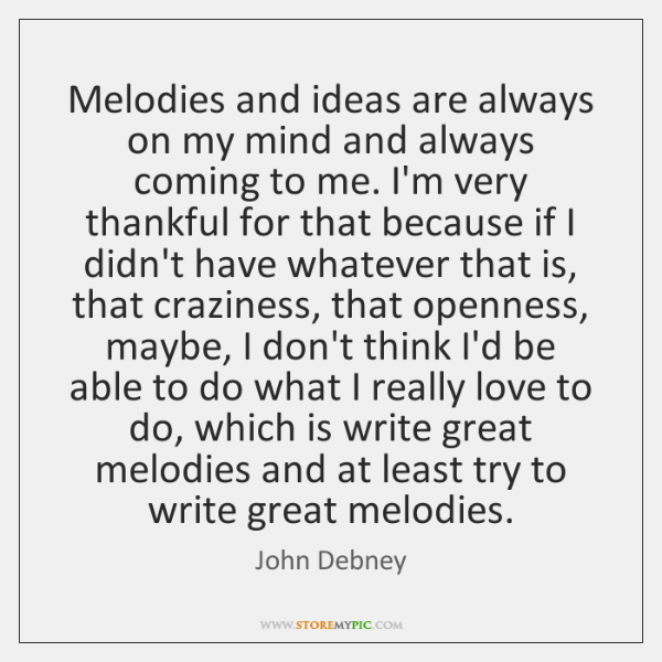 Melodies and ideas are always on my mind and always coming to ...