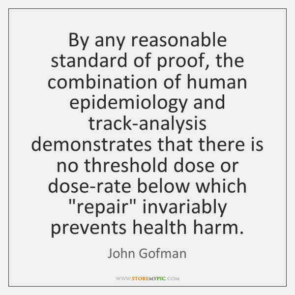 By any reasonable standard of proof, the combination of human epidemiology and ...