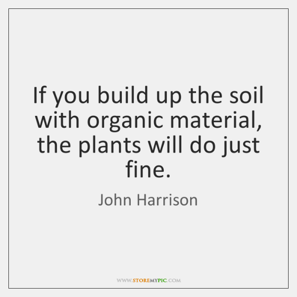 If you build up the soil with organic material, the plants will ...